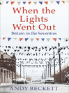 When the Lights Went Out (eBook): Britain in the Seventies